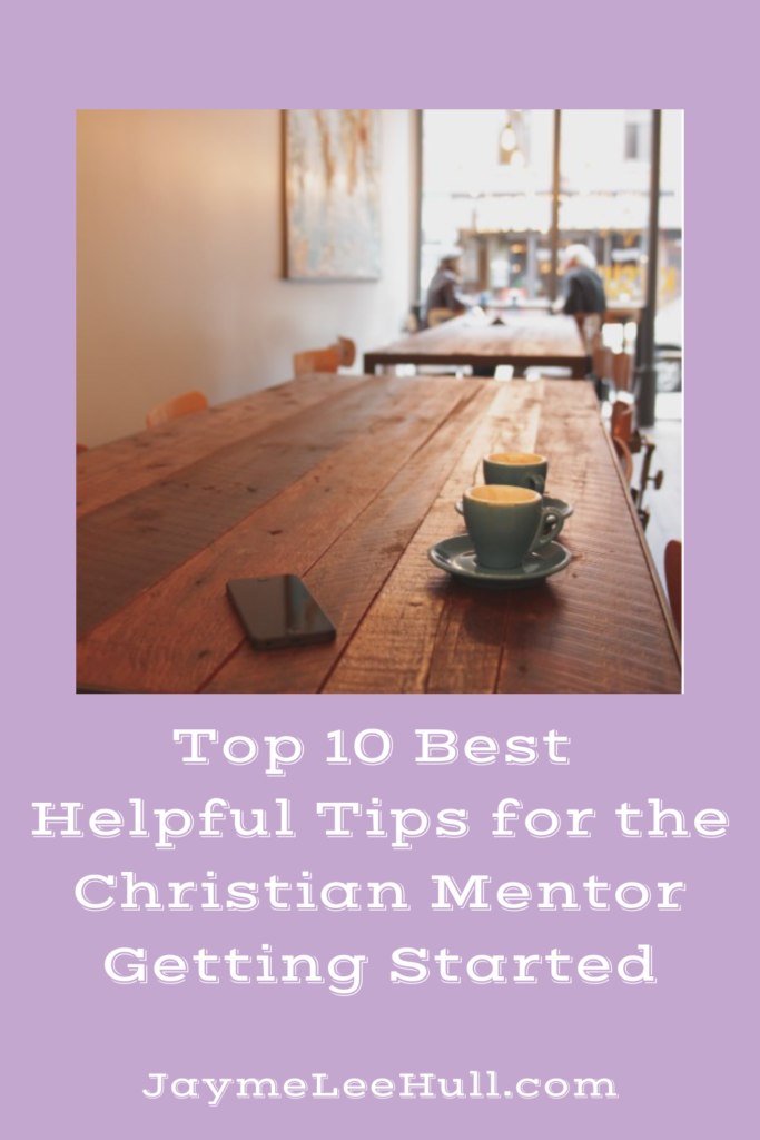 Top 10 Best Helpful Tips for the Christian Mentor Getting Started