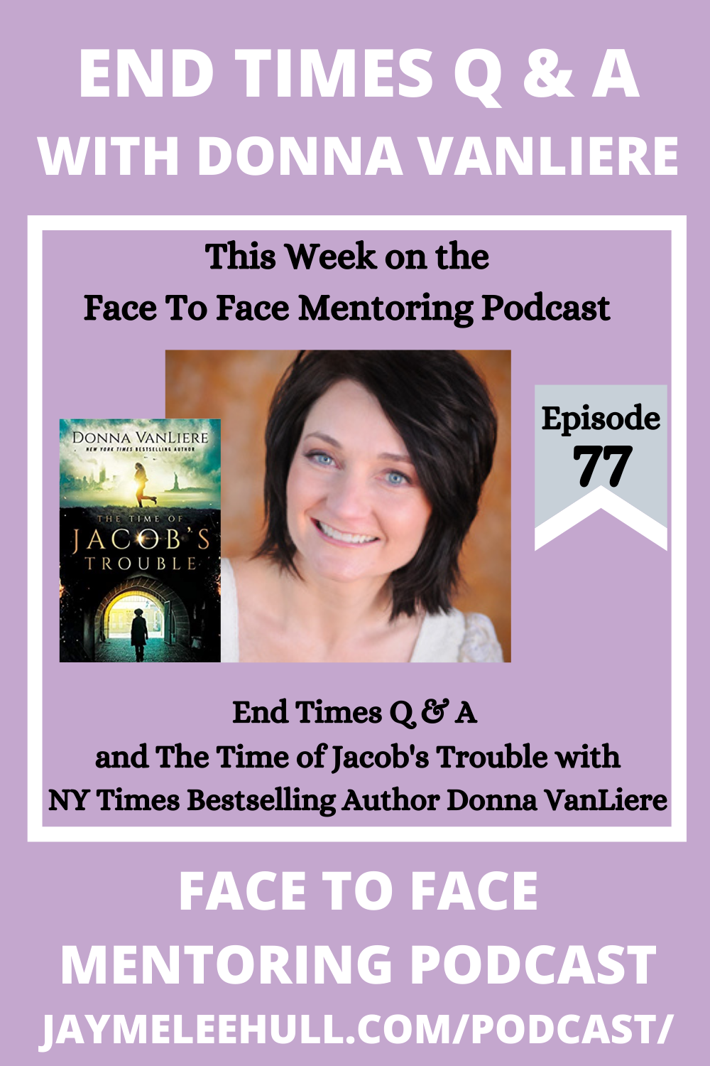 Face to Face Mentoring Podcast Ep.77: End Times Q & A and The Time of Jacob's Trouble with Donna VanLiere, #JaymeLeeHull #FaceToFaceMentoringPodcast