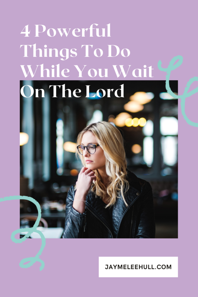 Why is it so hard to wait on the Lord? Learning the 4 powerful things we can do while we wait on God is essential for our spiritual direction. #JaymeLeeHull #spiritualDirection #faith #mentoring